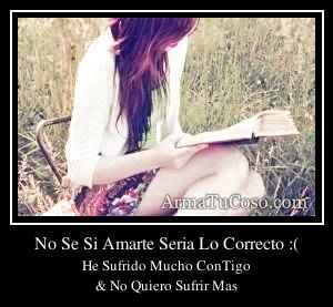 No Se Si Amarte Seria Lo Correcto :(