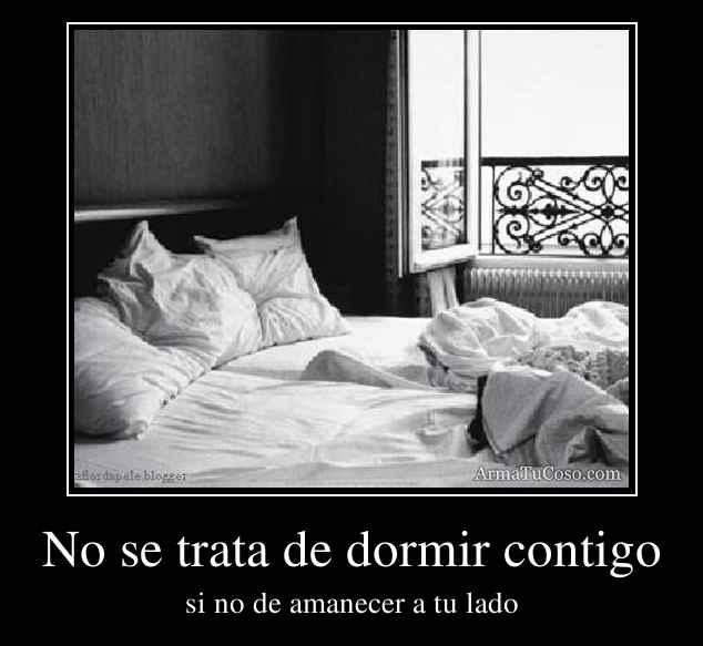 No se trata de dormir contigo