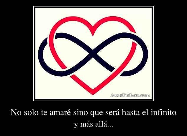 No solo te amaré sino que será hasta el infinito