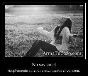 No soy cruel