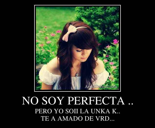 No soy perfecta quotes http www firstcovers com userquotes 54883 no