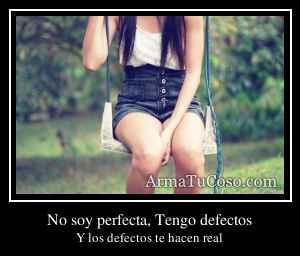No soy perfecta, Tengo defectos