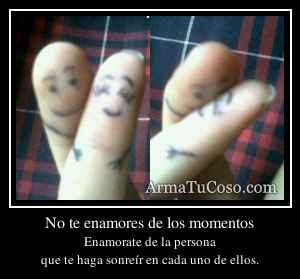 No te enamores de los momentos