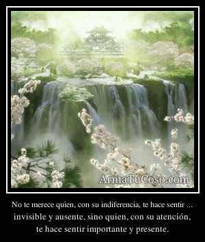 No te merece quien, con su indiferencia, te hace sentir ...