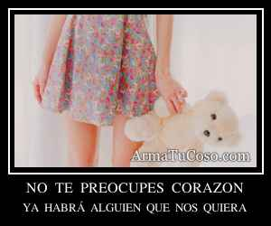 NO  TE  PREOCUPES  CORAZON