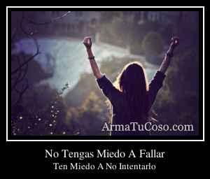 No Tengas Miedo A Fallar