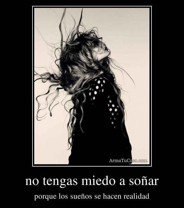 no tengas miedo a soñar