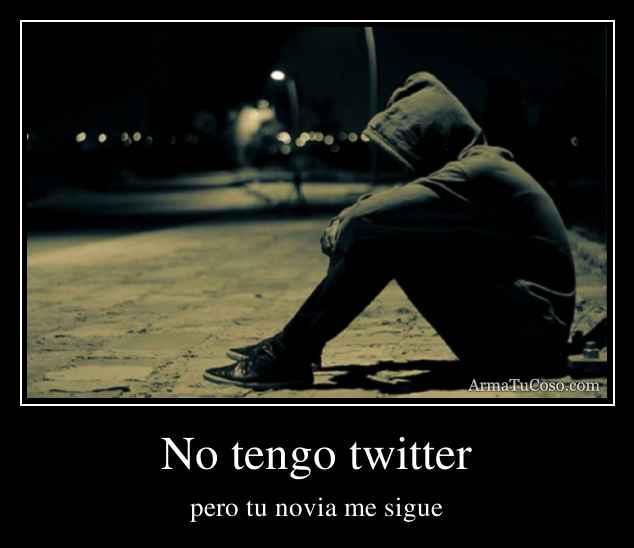 No tengo twitter