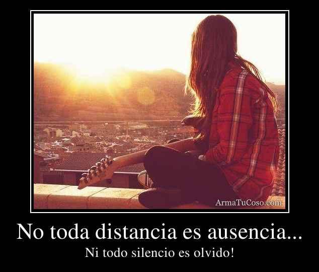No toda distancia es ausencia...