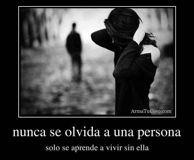 nunca se olvida a una persona