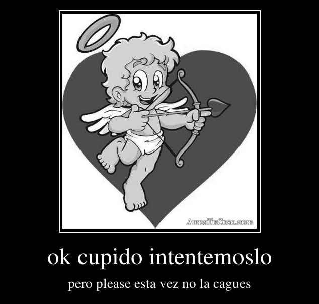 ok cupido intentemoslo