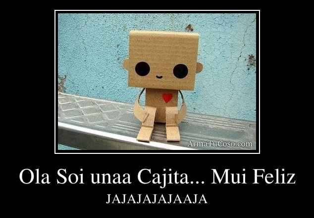 Ola Soi unaa Cajita... Mui Feliz