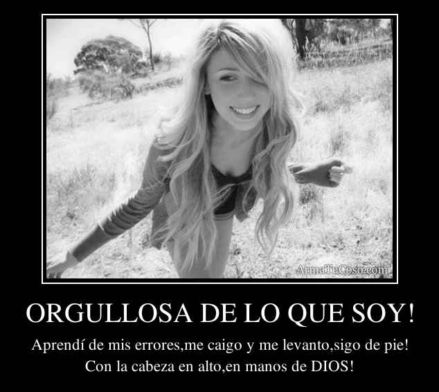 ORGULLOSA DE LO QUE SOY!