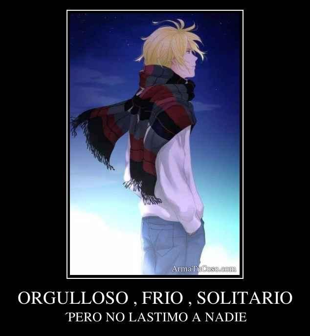 ORGULLOSO , FRIO , SOLITARIO