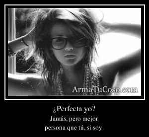 ¿Perfecta yo?