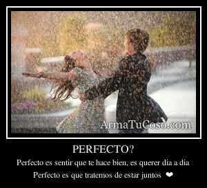 PERFECTO?