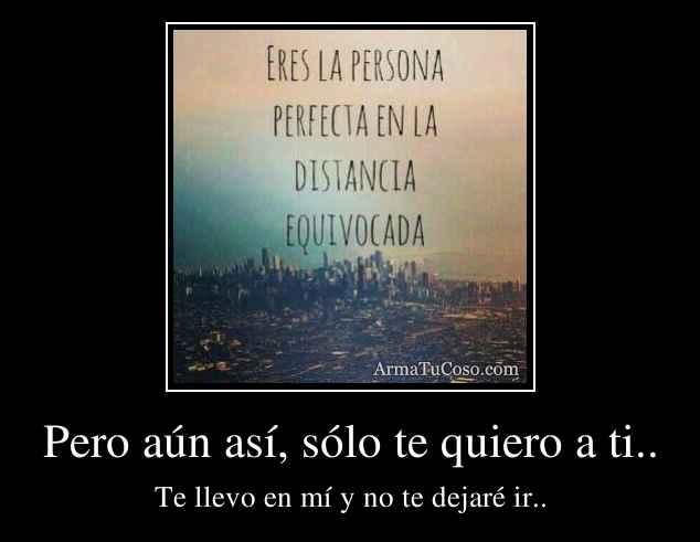 Pero aún así, sólo te quiero a ti..