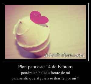Plan para este 14 de Febrero