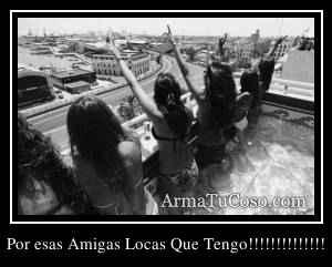 Por esas Amigas Locas Que Tengo!!!!!!!!!!!!!!