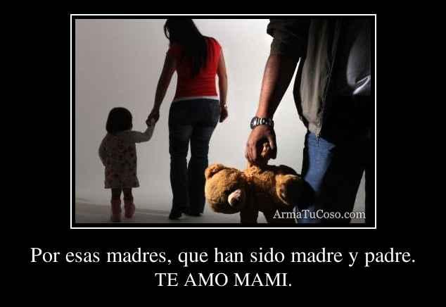 Por esas madres, que han sido madre y padre.