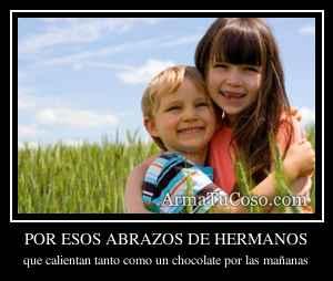 POR ESOS ABRAZOS DE HERMANOS