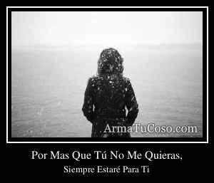 Por Mas Que Tú No Me Quieras,
