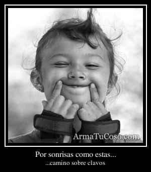 Por sonrisas como estas...