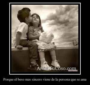 Porque el beso mas sincero viene de la persona que se ama