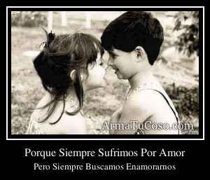 Porque Siempre Sufrimos Por Amor