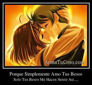 Porque Simplemente Amo Tus Besos
