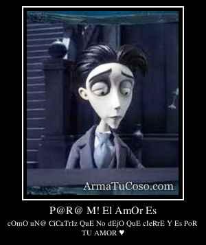 P@R@ M! El AmOr Es