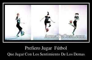 Prefiero Jugar  Fútbol