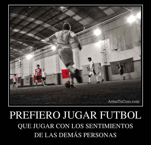 PREFIERO JUGAR FUTBOL