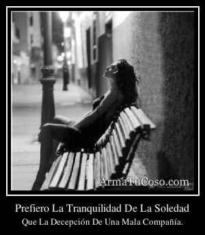 Prefiero La Tranquilidad De La Soledad