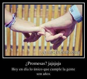 ¿Promesas? jajajaja