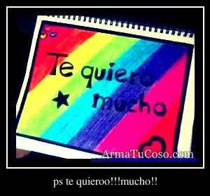 ps te quieroo!!!mucho!!