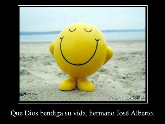 Que Dios bendiga su vida, hermano José Alberto.