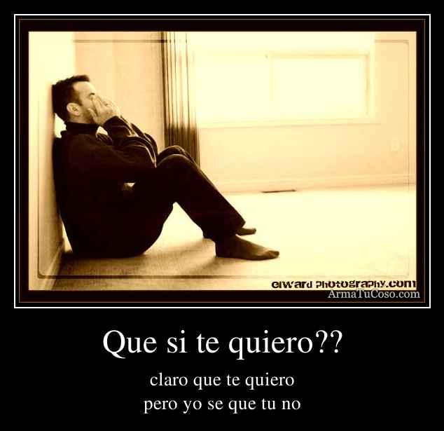 Que si te quiero??