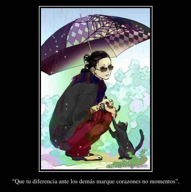 """""""Que tu diferencia ante los demás marque corazones no momentos""""."""
