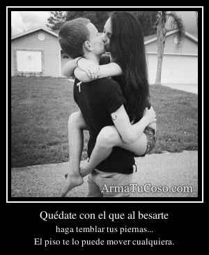 Quédate con el que al besarte