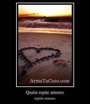 Quién repite amores