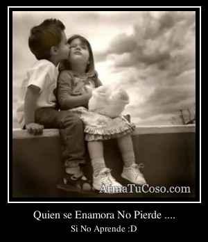 Quien se Enamora No Pierde ....