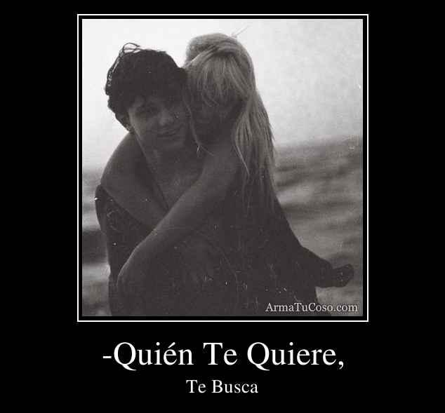 -Quién Te Quiere,