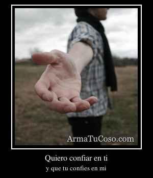 Quiero confiar en ti