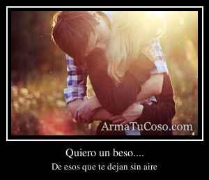 Quiero un beso....