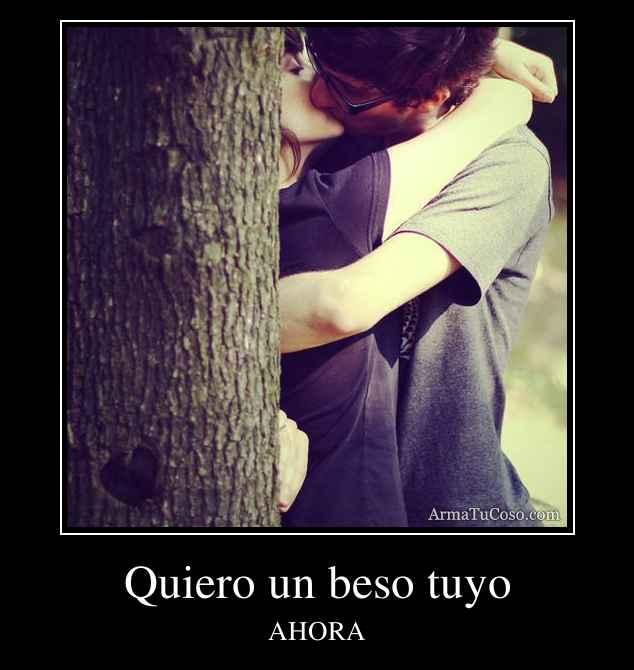 Quiero un beso tuyo
