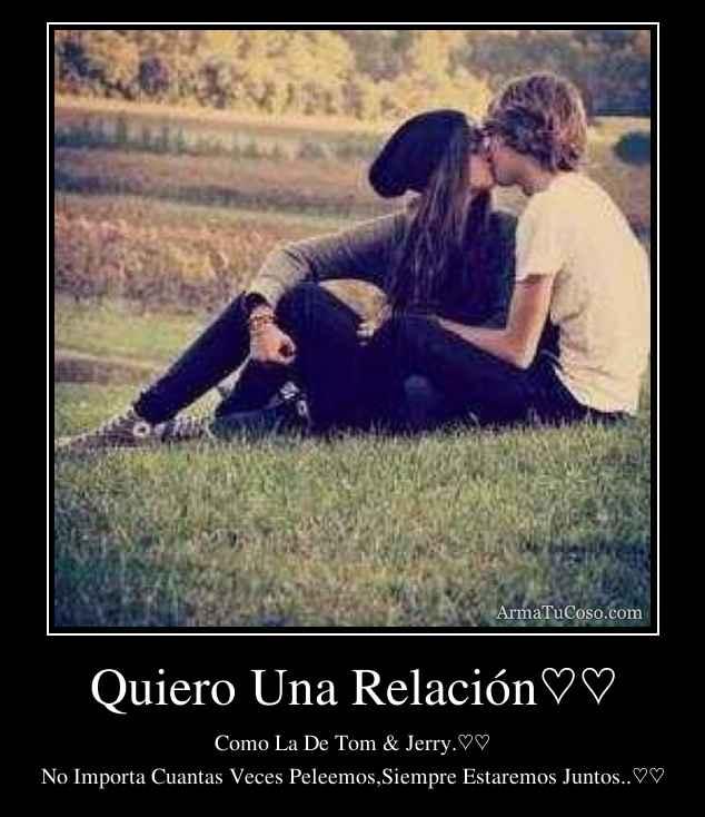 Quiero Una Relación♡♡