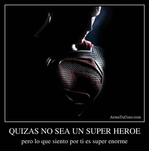 QUIZAS NO SEA UN SUPER HEROE