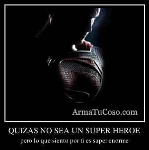 QUIZAS NO SEA UN SUPER HEROE