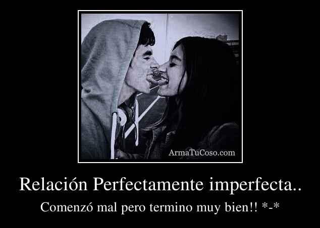 Relación Perfectamente imperfecta..
